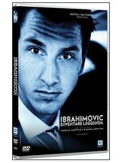 Ibrahimovic - Diventare Leggenda
