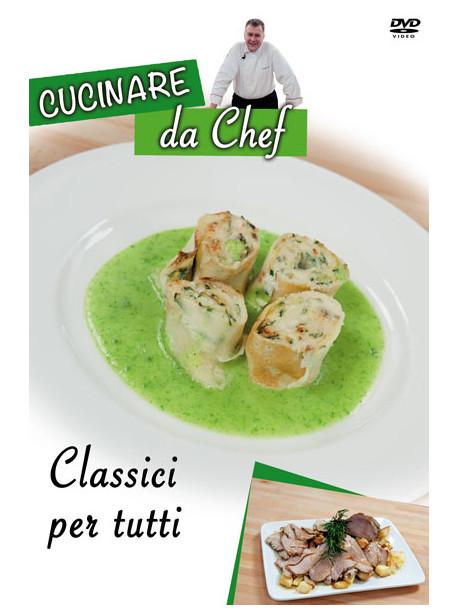 Cucinare Da Chef - Classici Per Tutti