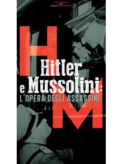 Hitler E Mussolini - L'Opera Degli Assassini