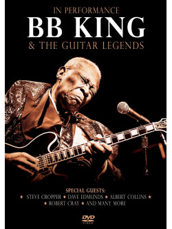 B.B. King & The Guitar Legends - In Performance
