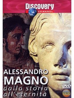 Alessandro Magno - Dalla Storia All'Eternita'