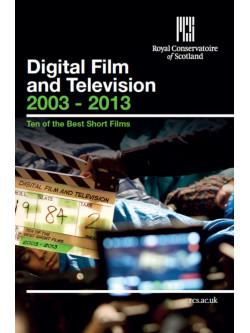 Royal Conservatoire Of Scotland: Digital Film And Television 2003-2013 - 10 Best Short Films [Edizione: Regno Unito]