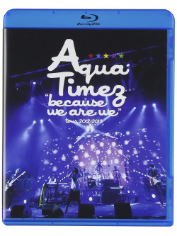 Aqua Timez - 'Because We Are We'Tour 2012-2013 [Edizione: Giappone]