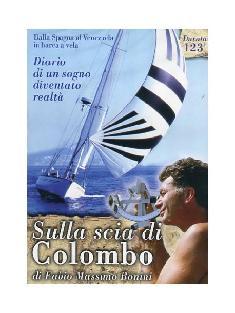Sulla Scia Di Colombo - Il Sogno Di Fabio Bonini