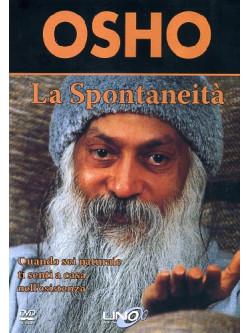Osho - La Spontaneita. Quando Sei Naturale Ti Senti A Casa Nell'esistenza. DVD