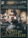 Nati Per Combattere (3 Dvd)