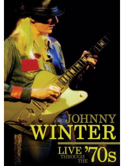Johnny Winter - Live Through The '70s