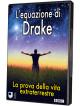 Equazione Di Drake (L') - La Prova Della Vita Extraterrestre